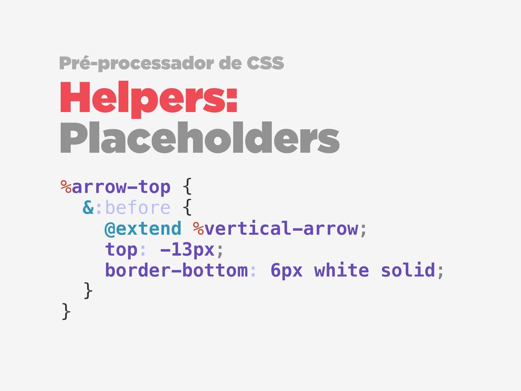 Helpers: Placeholders Pré-processador de CSS %a...