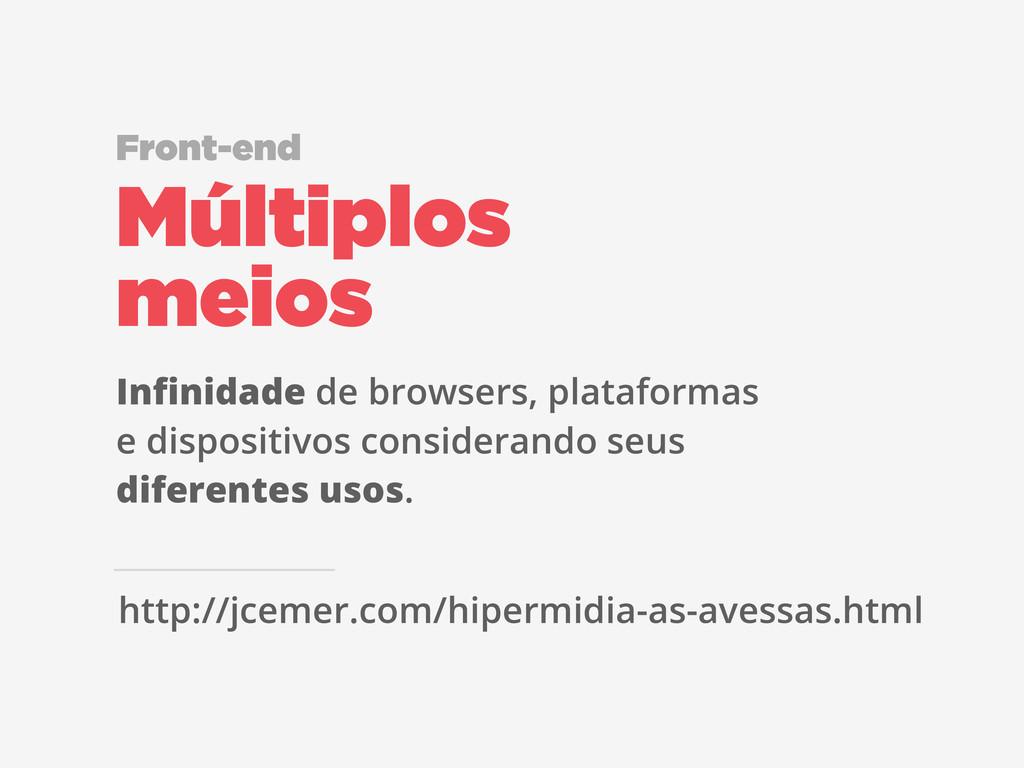 Infinidade de browsers, plataformas e dispositiv...