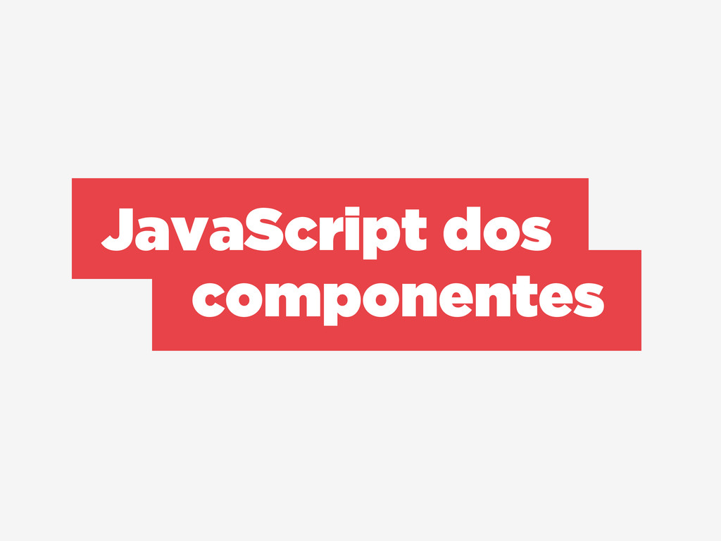 JavaScript dos componentes