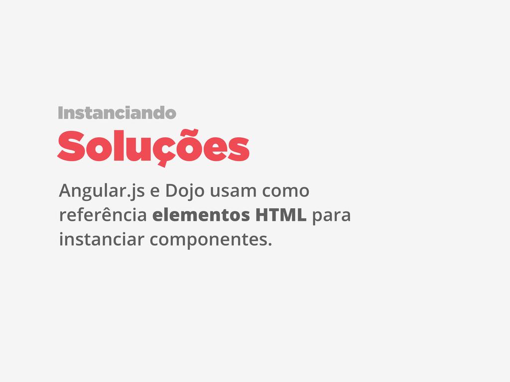 Angular.js e Dojo usam como referência elemento...