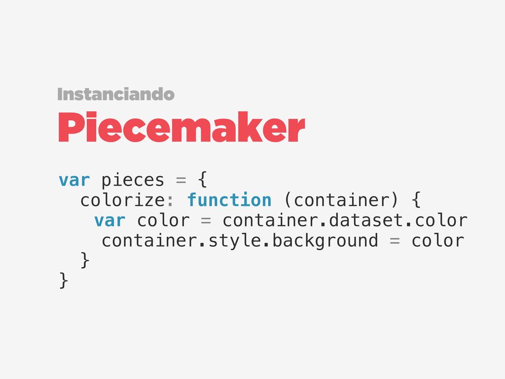 Piecemaker Instanciando var pieces = { colorize...