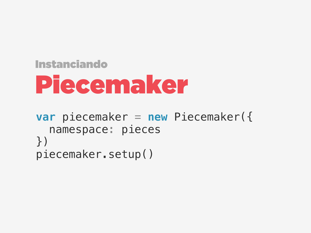 Piecemaker Instanciando var piecemaker = new Pi...