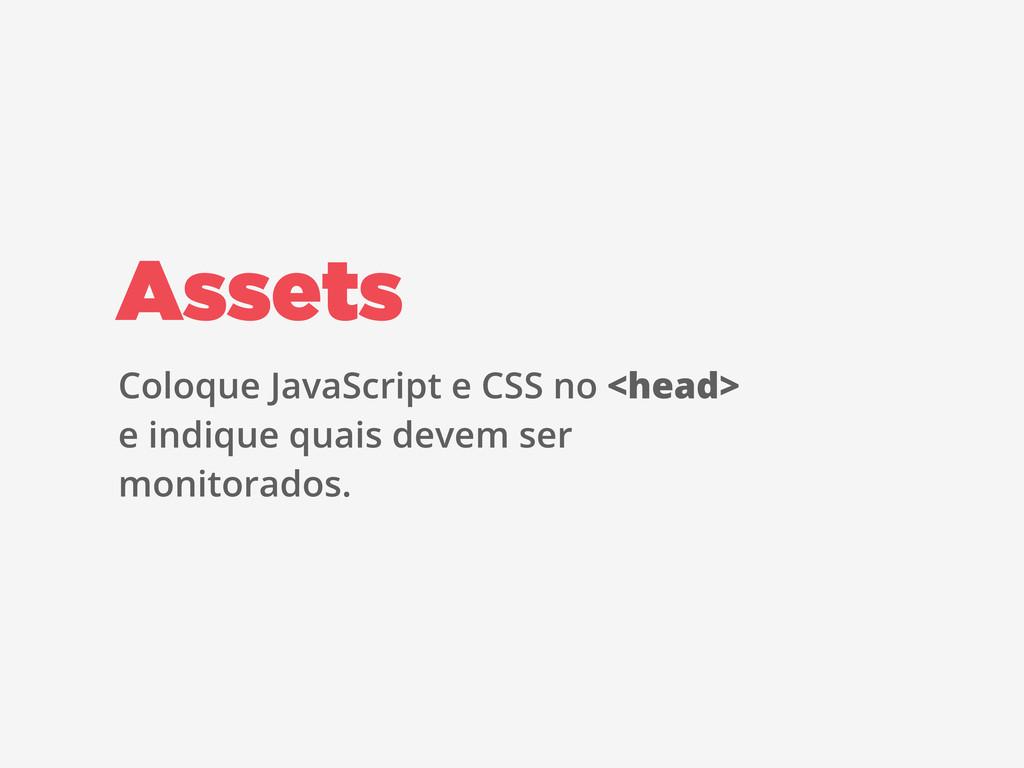 Assets Coloque JavaScript e CSS no <head> e ind...