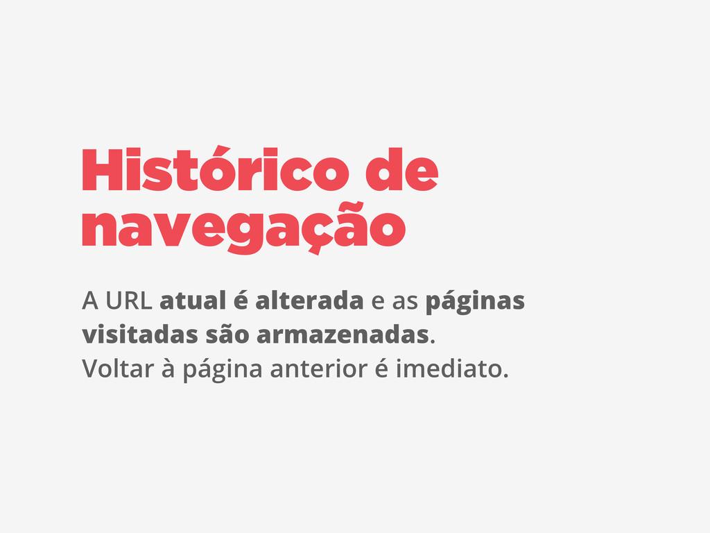 Histórico de navegação A URL atual é alterada e...