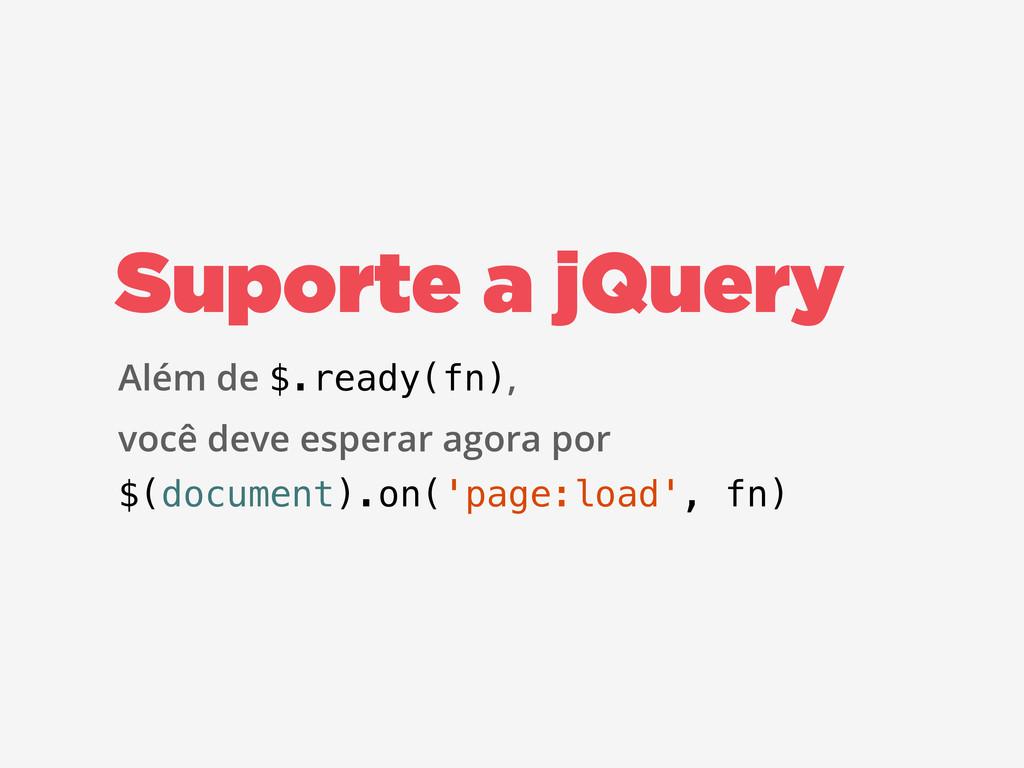 Suporte a jQuery Além de $.ready(fn), você deve...