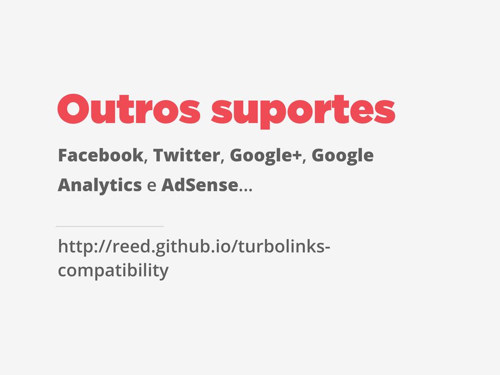 Outros suportes Facebook, Twitter, Google+, Goo...