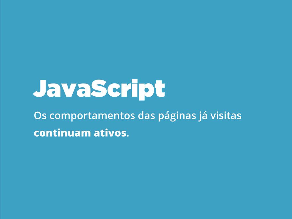 JavaScript Os comportamentos das páginas já vis...