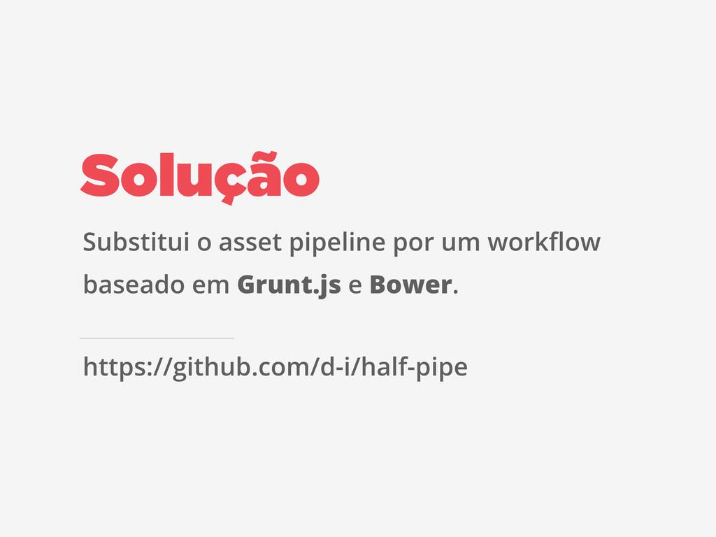 Solução Substitui o asset pipeline por um workfl...