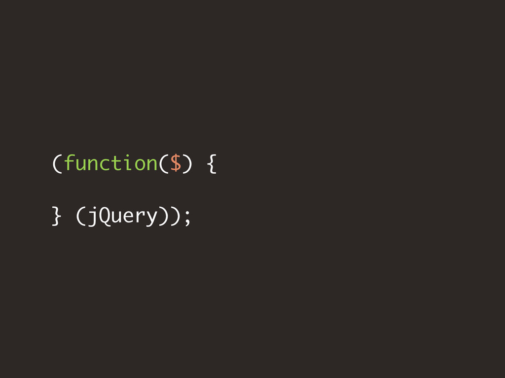 (function($) { } (jQuery));