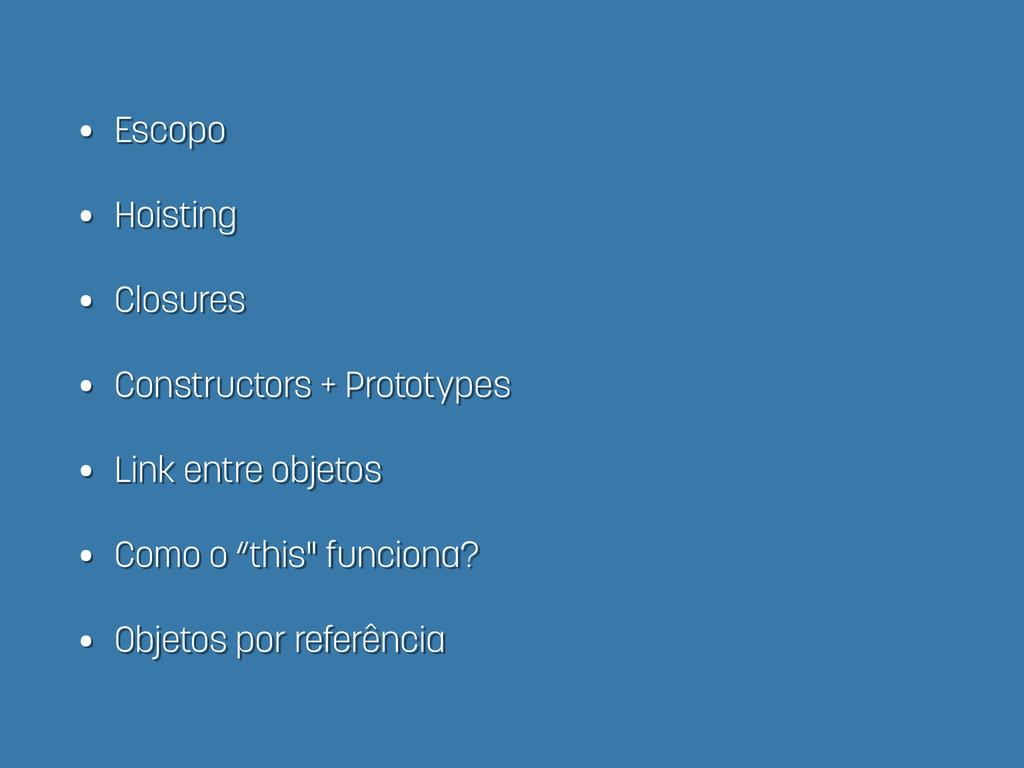 • Escopo • Hoisting • Closures • Constructors +...