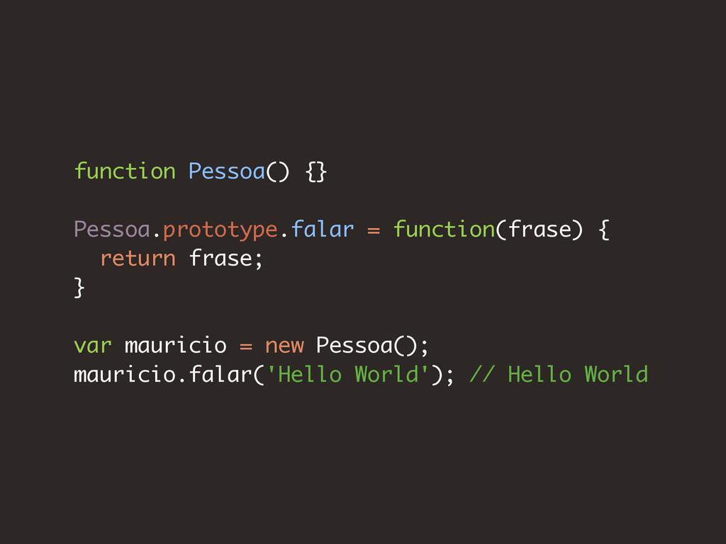 function Pessoa() {} Pessoa.prototype.falar = f...