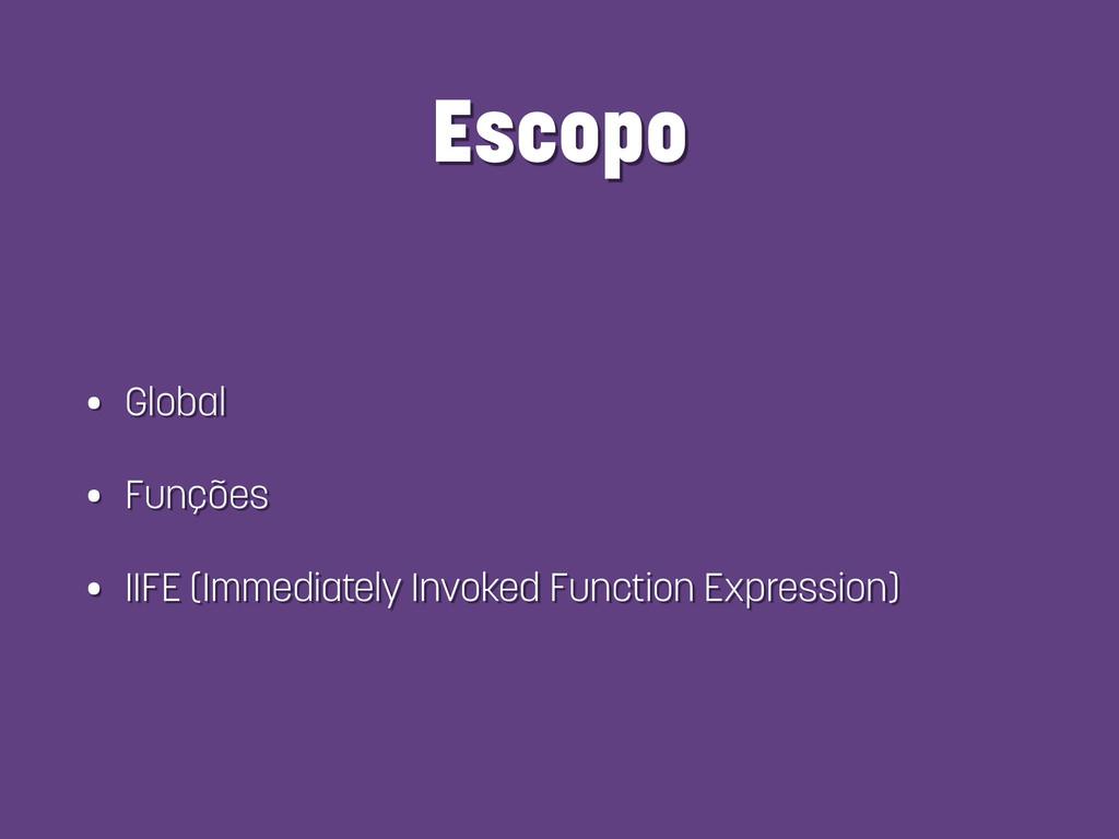 Escopo • Global • Funções • IIFE (Immediately I...