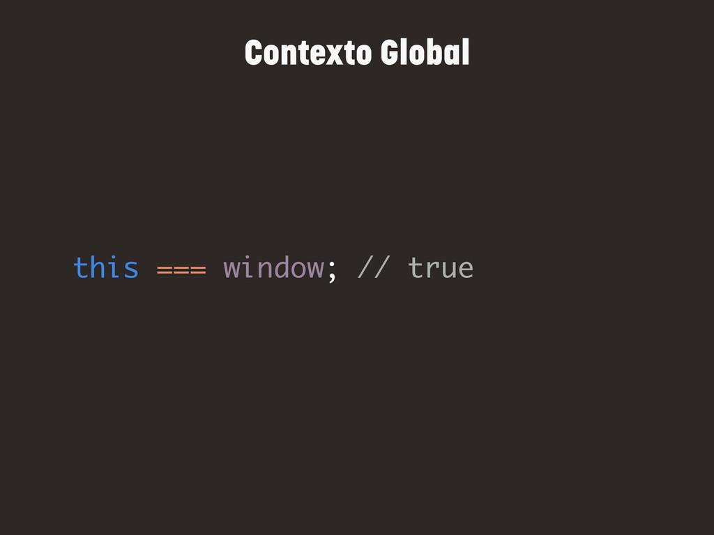 this === window; // true Contexto Global