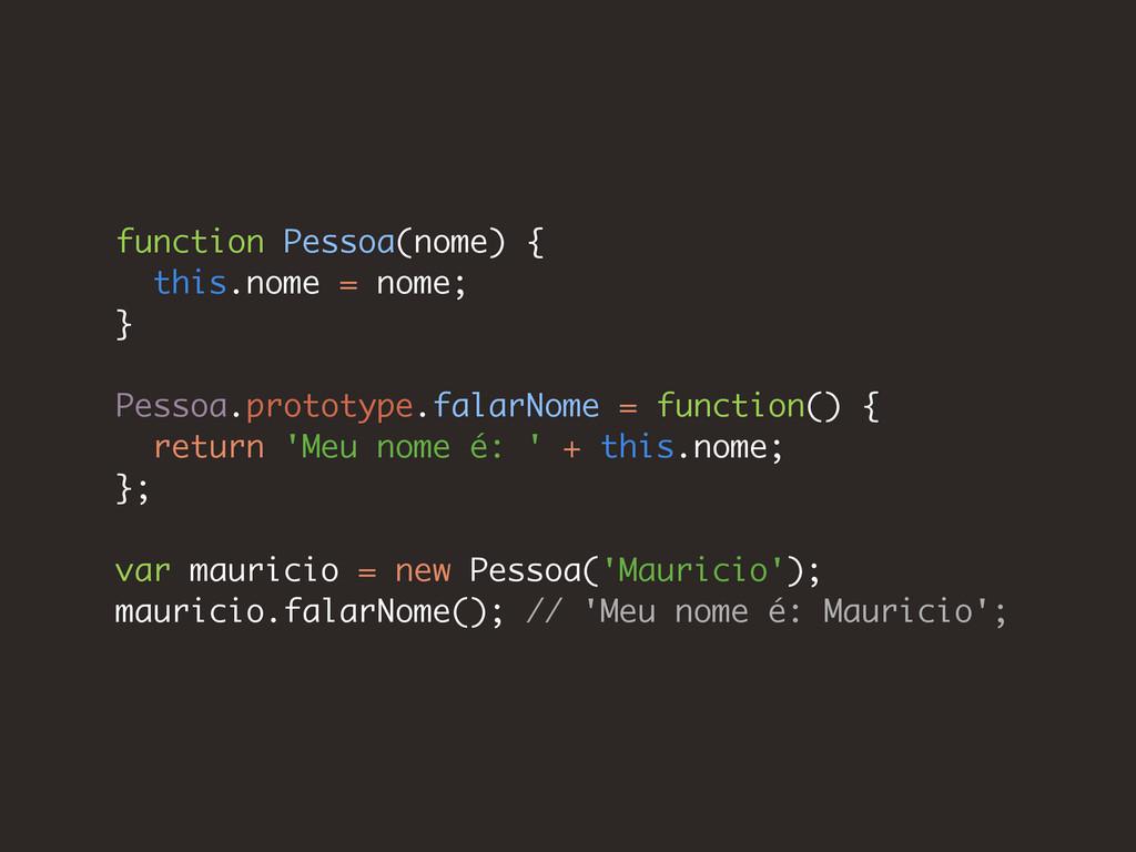 function Pessoa(nome) { this.nome = nome; } Pes...
