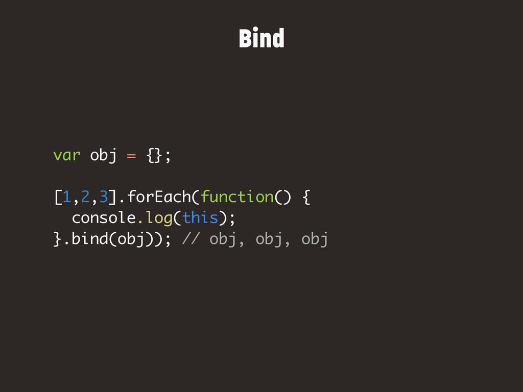 var obj = {}; [1,2,3].forEach(function() { cons...