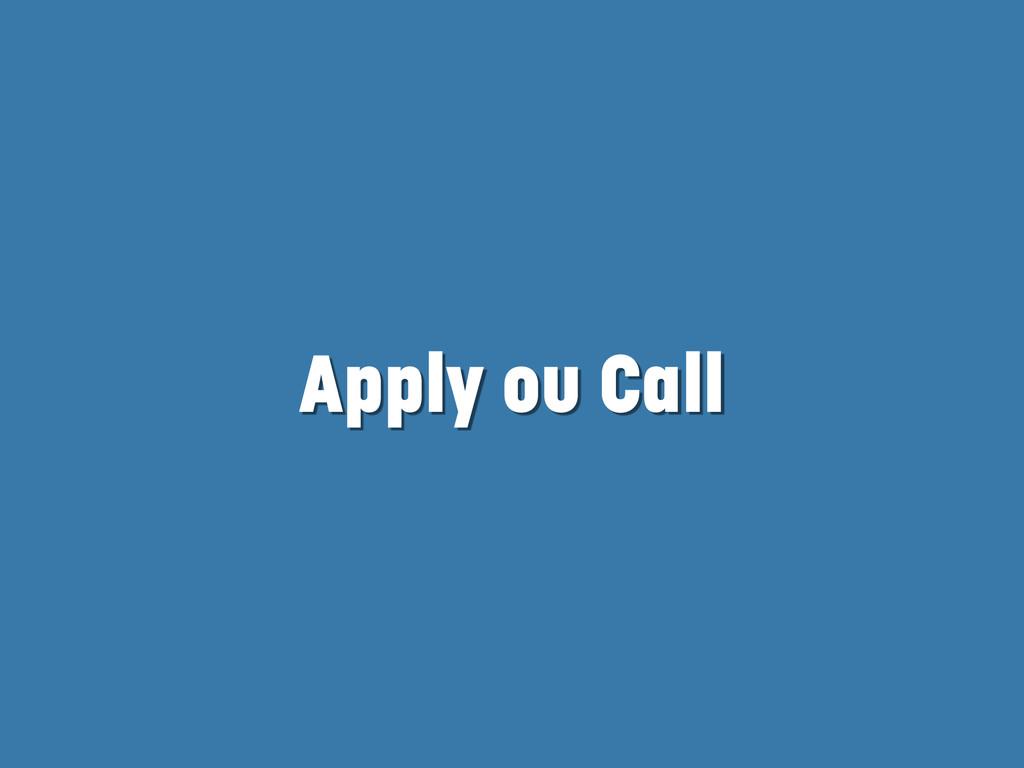 Apply ou Call