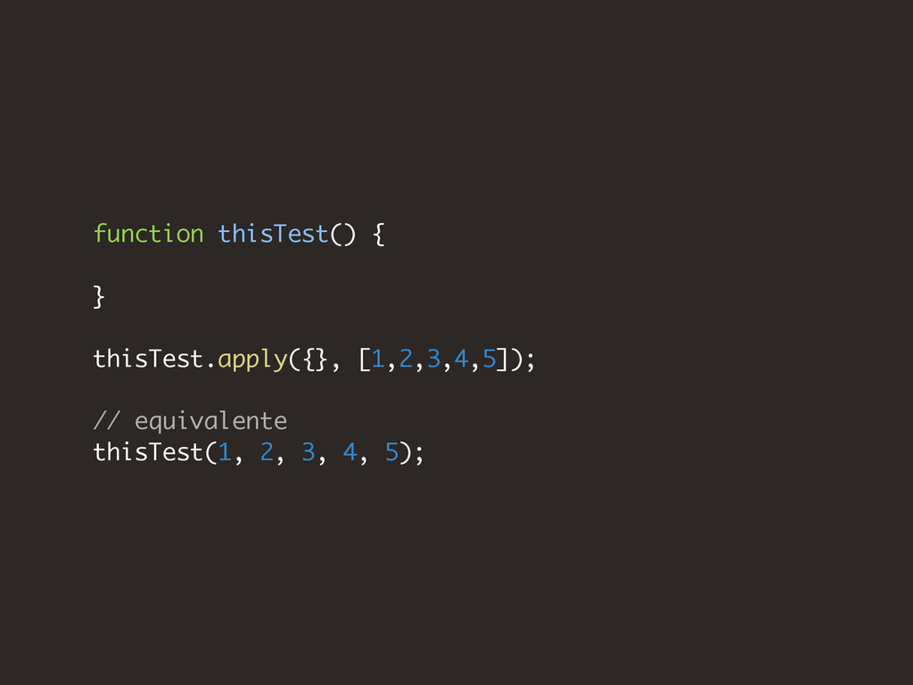 function thisTest() { } thisTest.apply({}, [1,2...