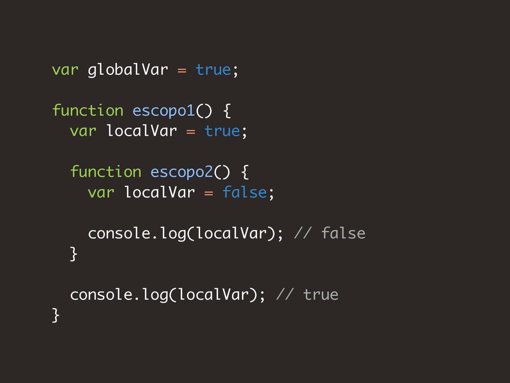 var globalVar = true; function escopo1() { var ...