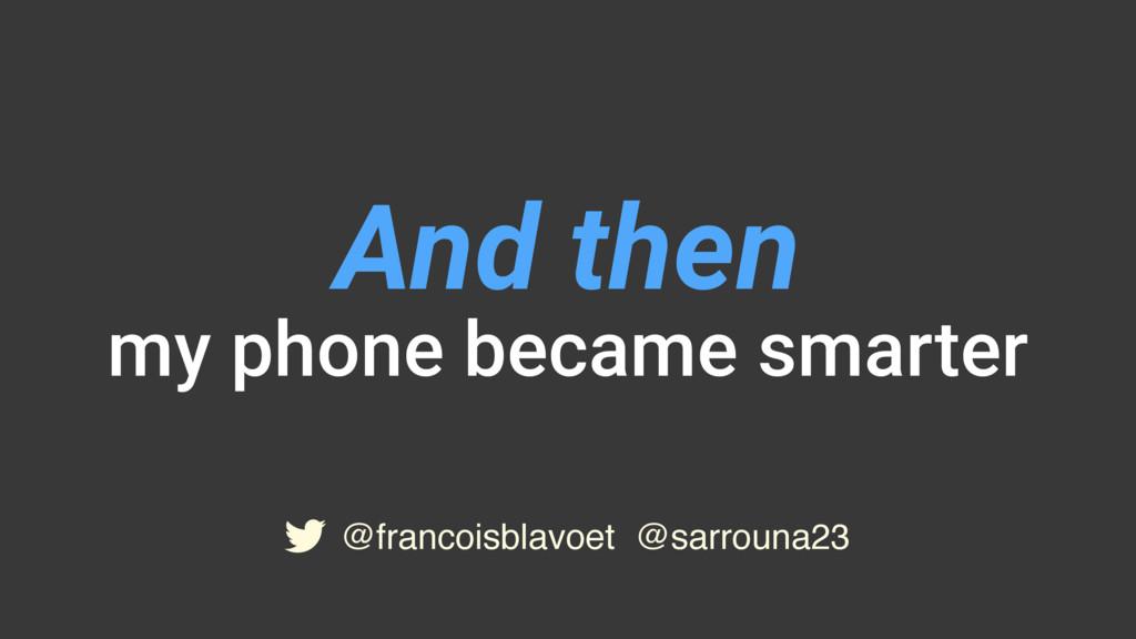 @francoisblavoet @sarrouna23 And then my phone ...