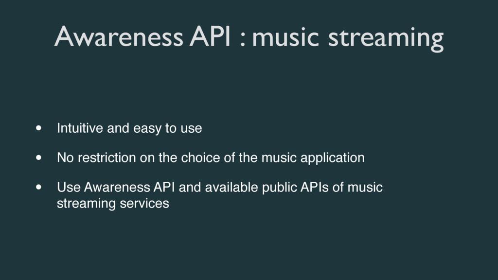 Awareness API : music streaming • Intuitive and...