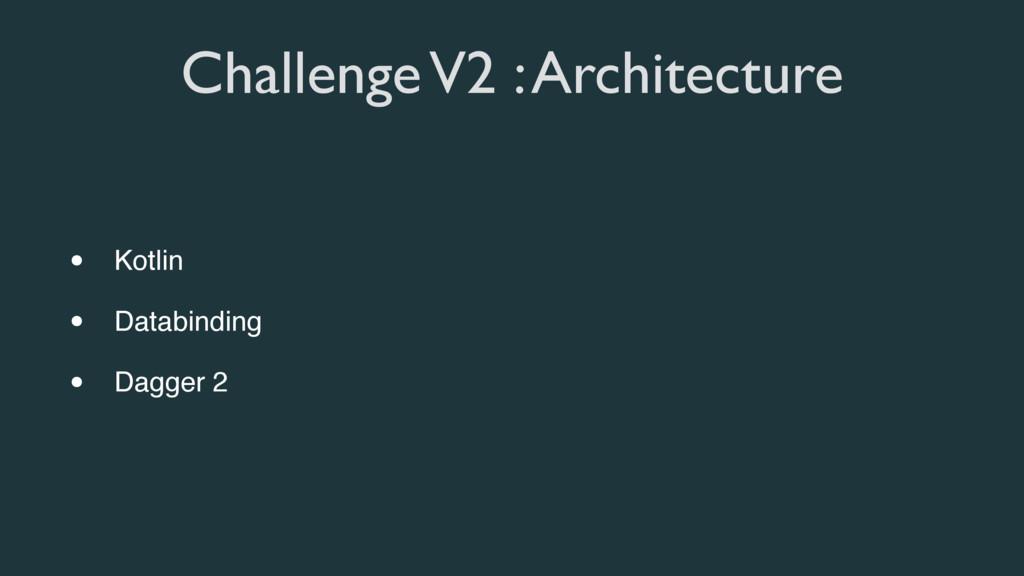 Challenge V2 : Architecture • Kotlin • Databind...