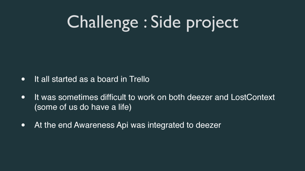 Challenge : Side project • It all started as a ...