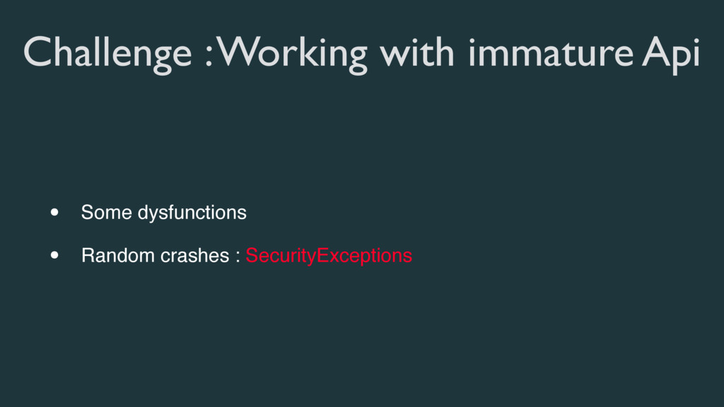 Challenge : Working with immature Api • Some dy...