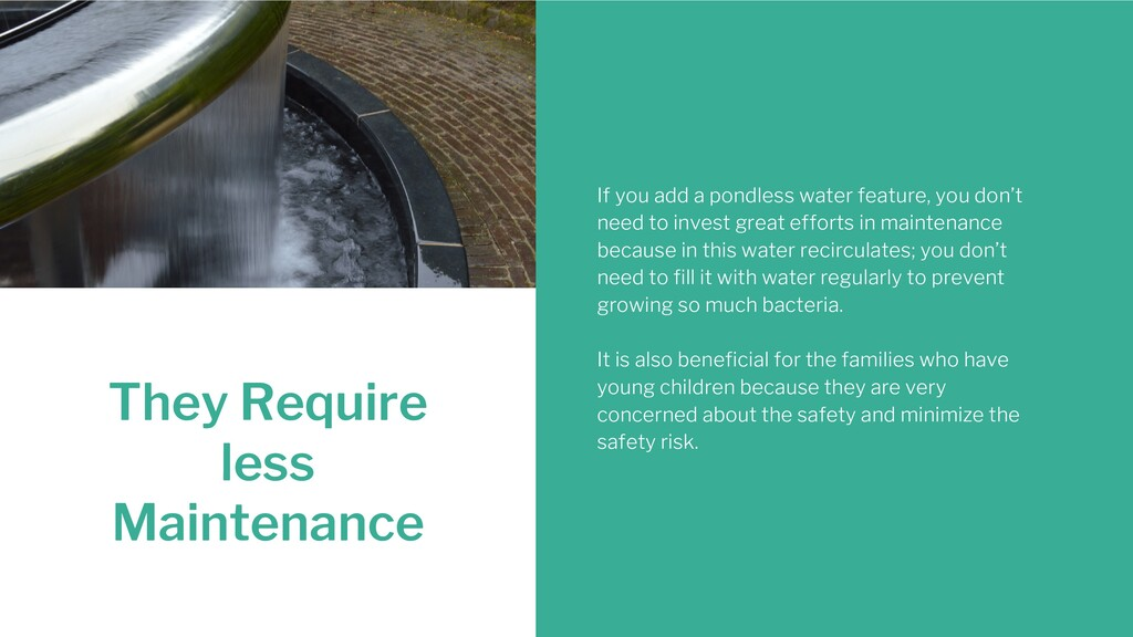 They Require less Maintenance If you add a pond...