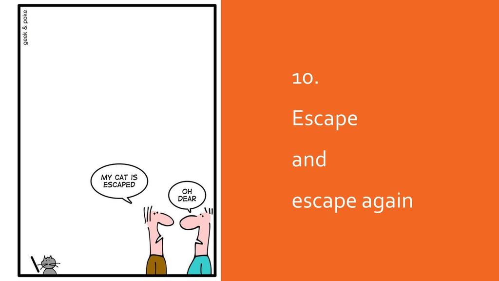 10. Escape and escape again