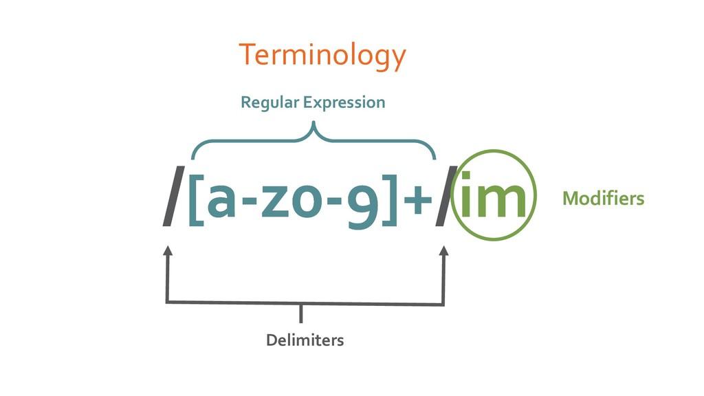 Terminology /[a-z0-9]+/im Regular Expression /[...