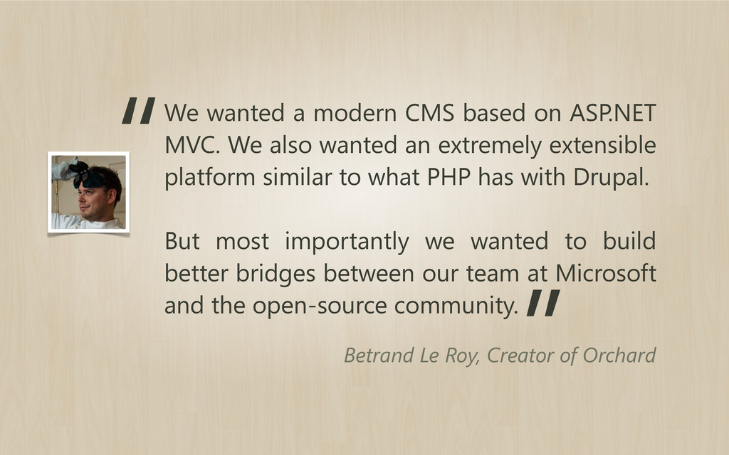 We wanted a modern CMS based on ASP.NET MVC. We...