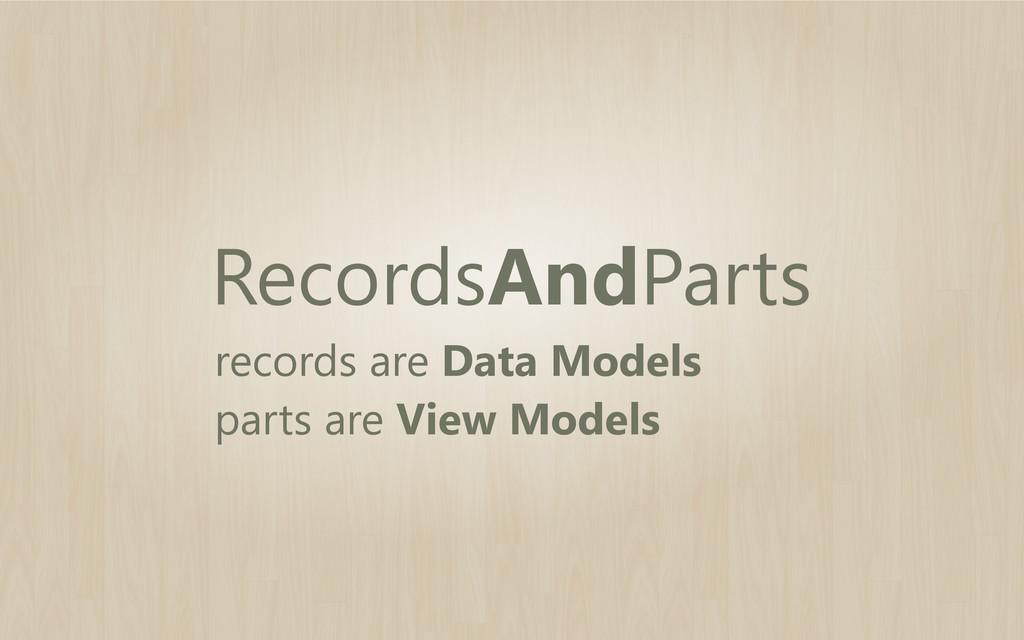 RecordsAndParts records are Data Models parts a...