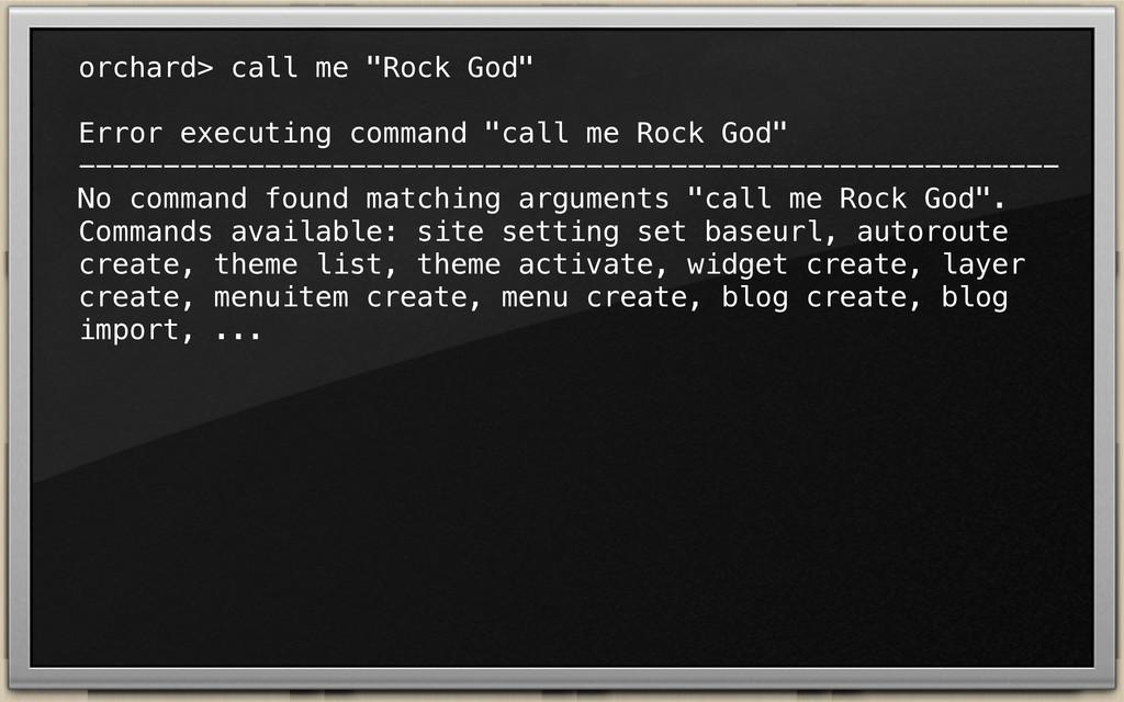 """orchard> call me """"Rock God"""" Error executing com..."""