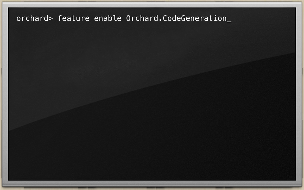 orchard> feature enable Orchard.CodeGeneration_