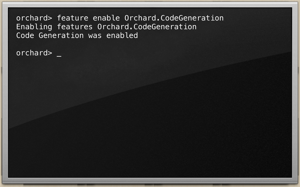orchard> feature enable Orchard.CodeGeneration ...