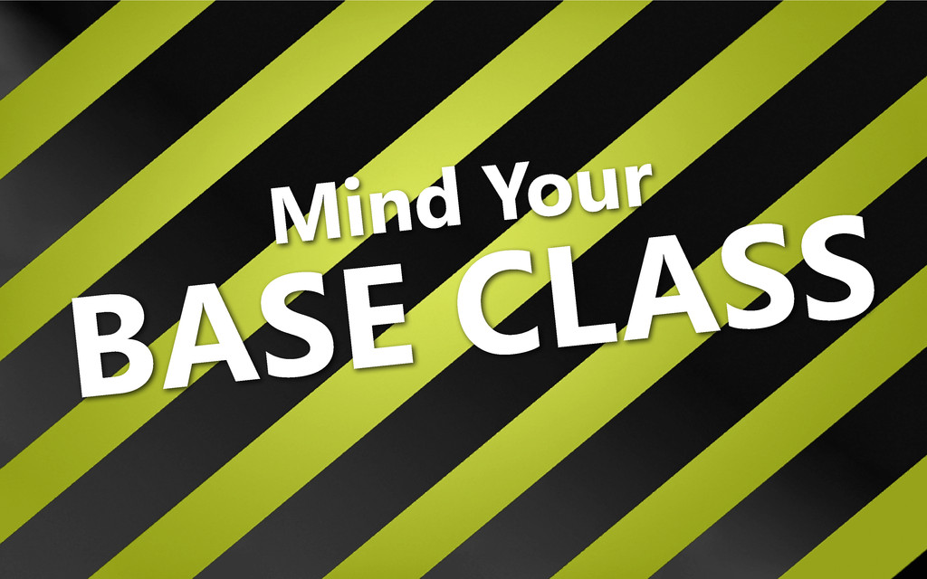 Mind Your BASE CLASS