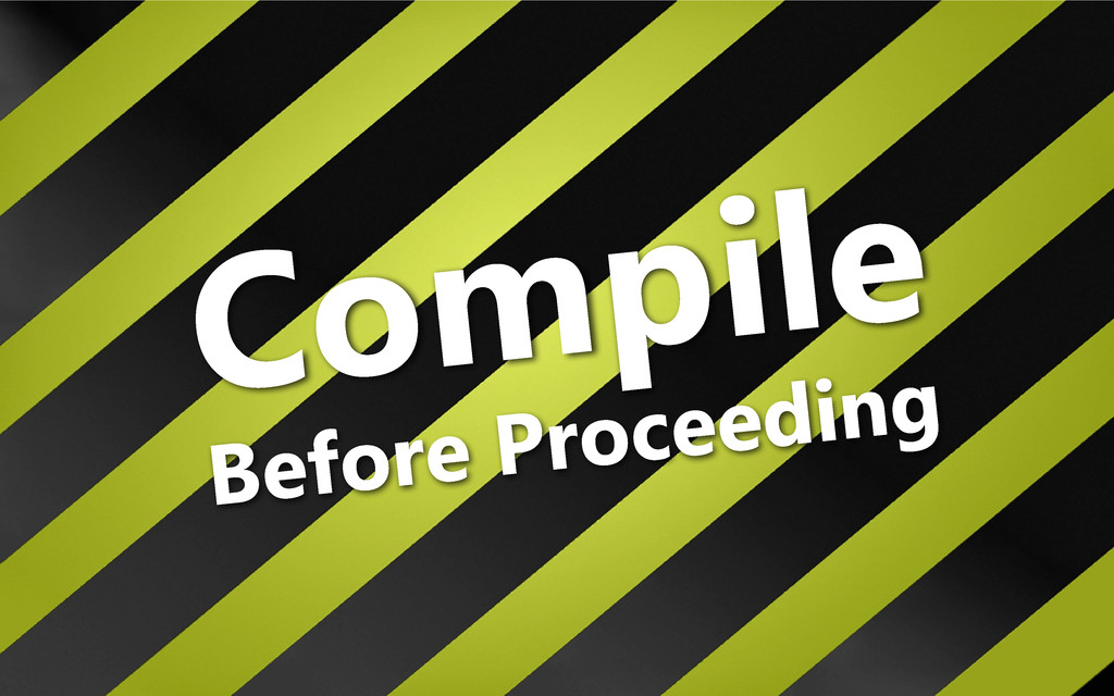 Compile Before Proceeding