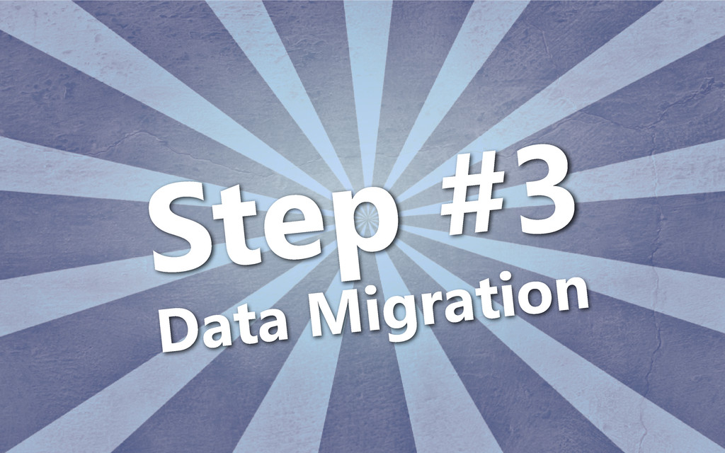 Step #3 Data Migration