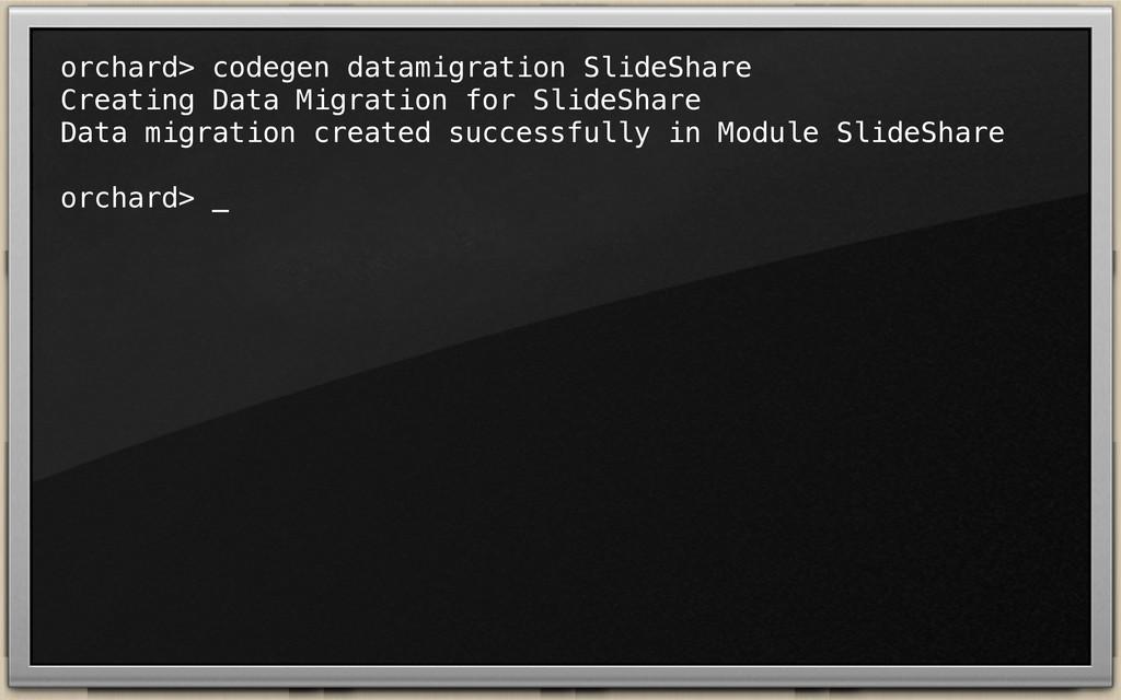 orchard> codegen datamigration SlideShare Creat...