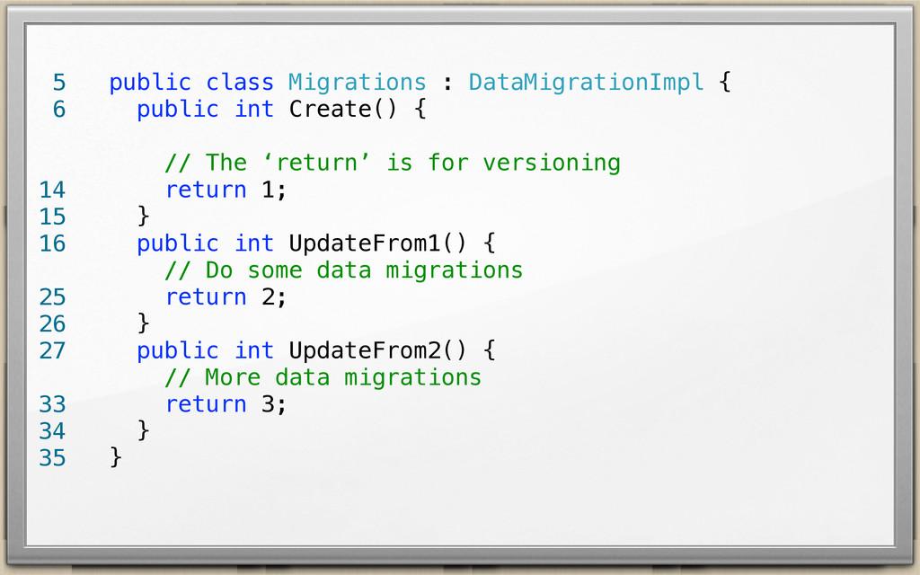 public class Migrations : DataMigrationImpl { p...