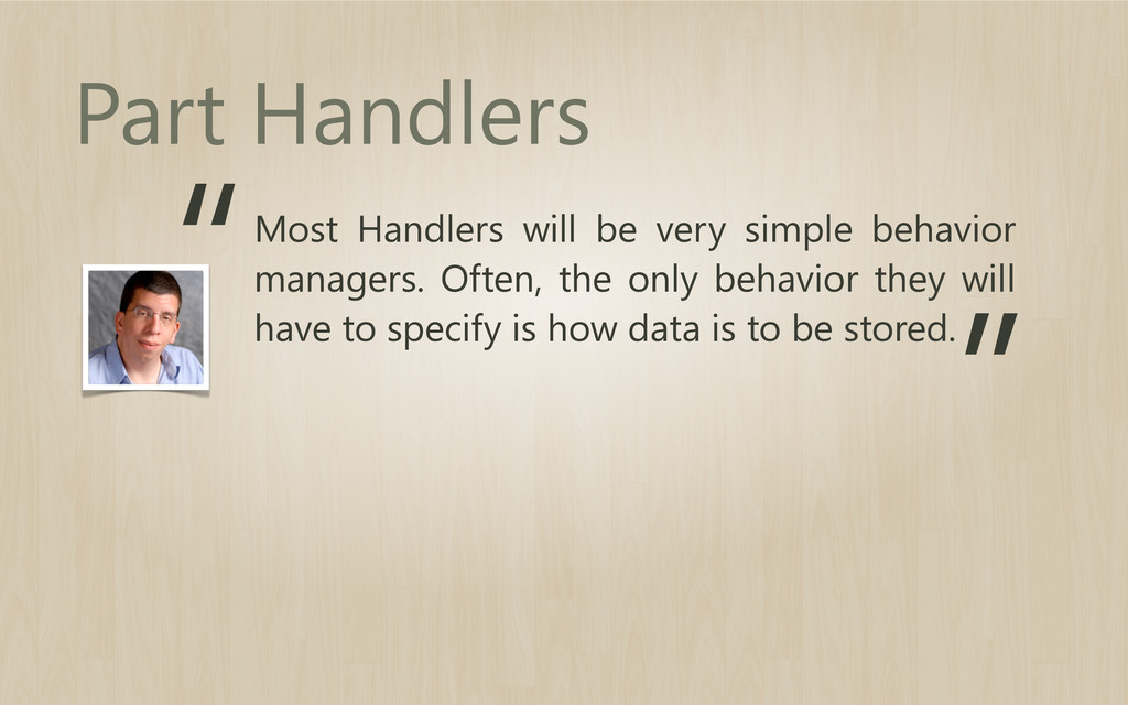Most Handlers will be very simple behavior mana...