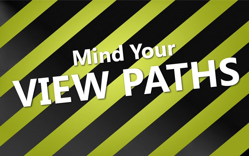 Mind Your VIEW PATHS