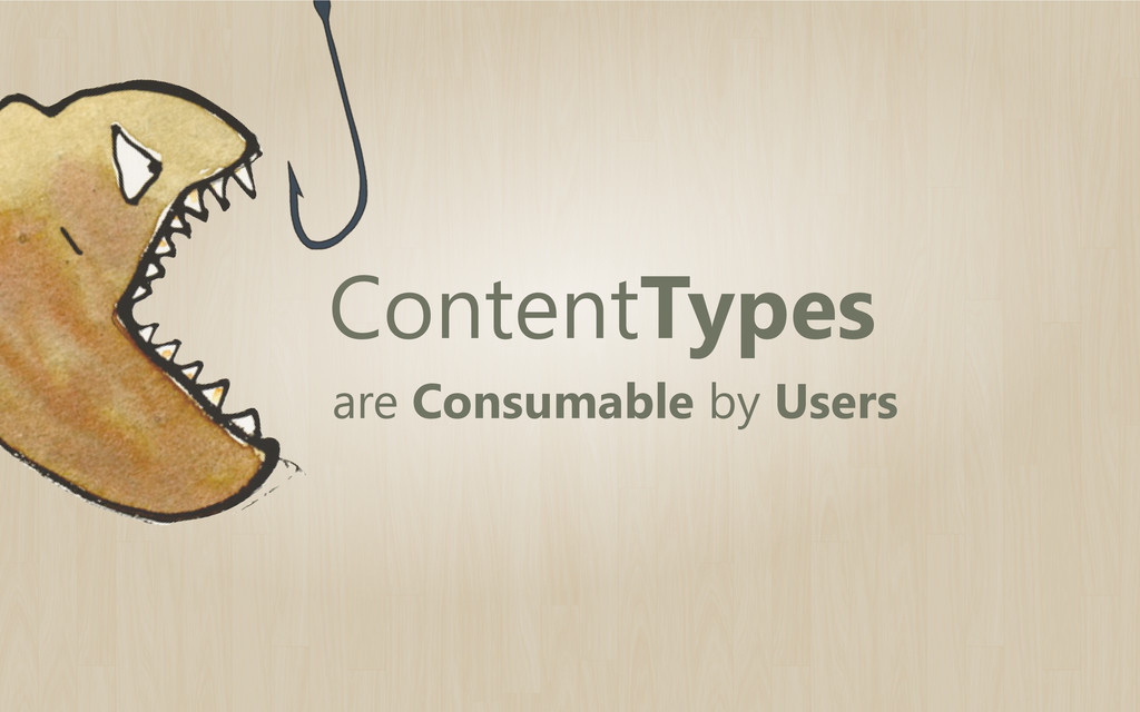 ContentTypes are Consumable by Users