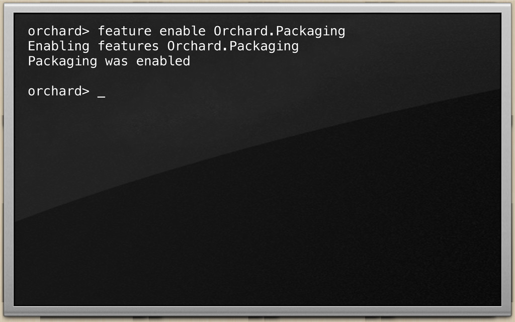 orchard> feature enable Orchard.Packaging Enabl...