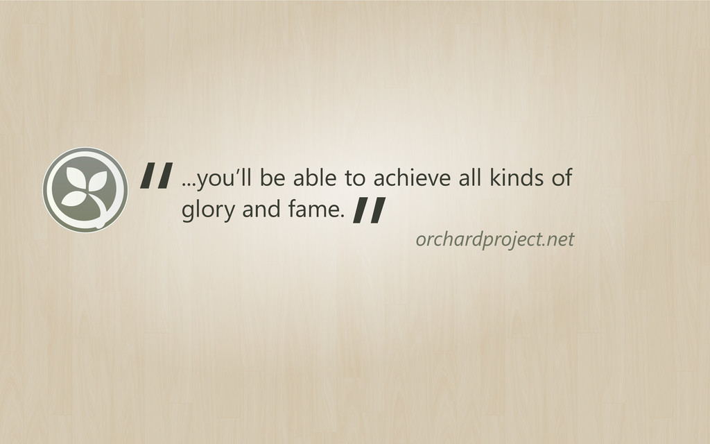...you'll be able to achieve all kinds of glory...