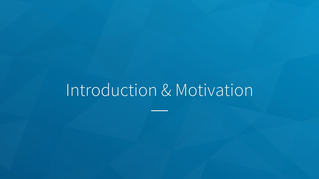Introduction & Motivation