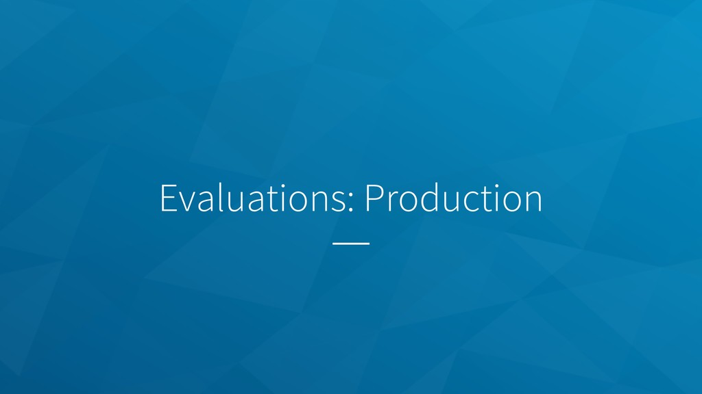 Evaluations: Production
