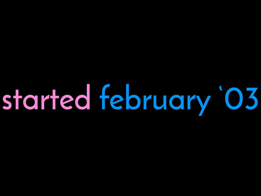 started february '03