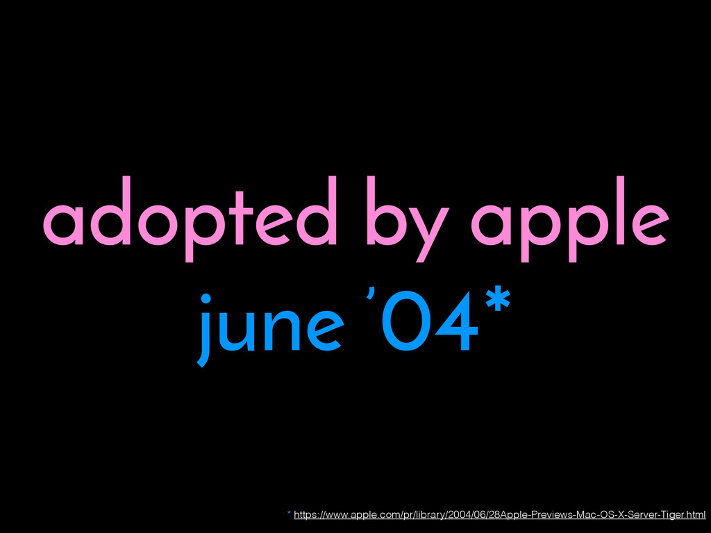 adopted by apple june '04* * https://www.apple....