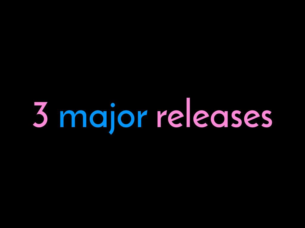 3 major releases